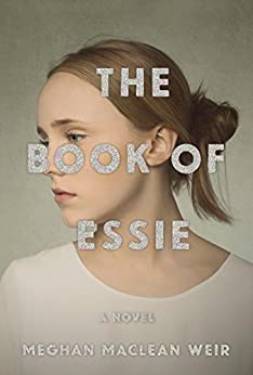 The Book of Essie: A novel by [Weir, Meghan MacLean]