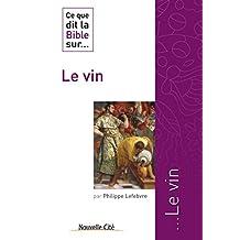 Ce que dit la Bible sur le Vin: Comprendre la parole biblique (Ce que dit la Bible sur… t. 3) (French Edition)