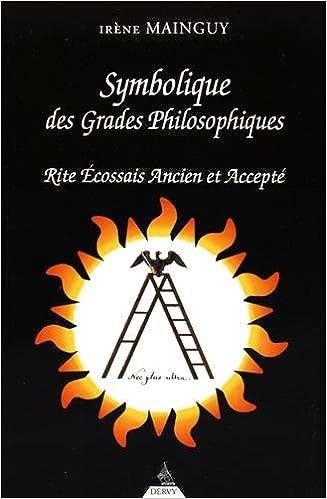 Télécharger en ligne Symbolique des Grades Philosophiques, rite écossais ancien et accepté epub, pdf