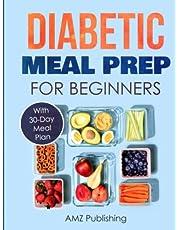 Diabetic Meal Prep for Beginners: Diabetic Cookbook with Simple and Healthy Diabetes Meal Prep Recipes with 30-Day Meal Plan: Diabetic Cookbook with Simple and Healthy Diabetes Meal Prep Recipes