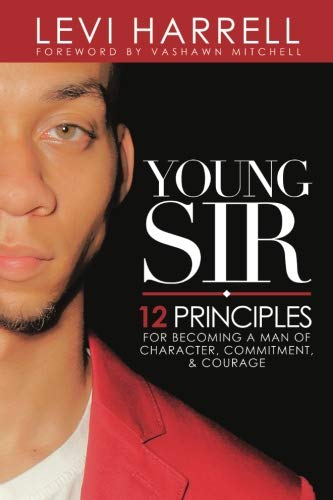 Young Sir: 12 Principles for Becoming a Man of Character, Commitment, and Courage