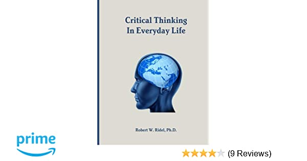 critical thinking in everyday life robert w. ridel