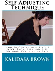Self Adjusting Technique: How to Gently Adjust Your Neck, Back, Hips and Ribs