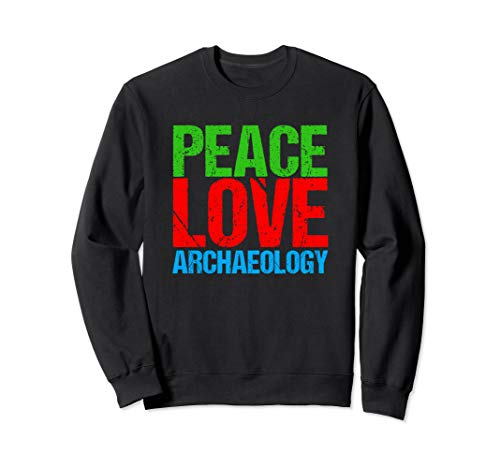 - Peace Love Archaeology  Sweatshirt
