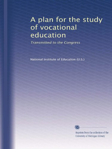 A plan for the study of vocational education: Transmitted to the Congress