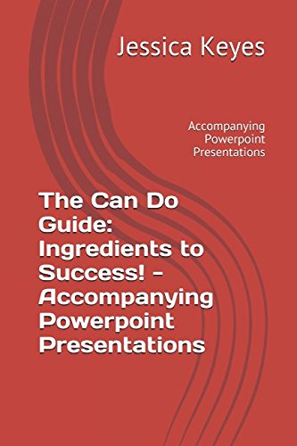 The Can Do Guide: Ingredients to Success!-  Accompanying Powerpoint Presentations: Accompanying Powerpoint Presentations