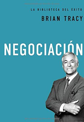Negociacion (La biblioteca del exito) (Spanish Edition) [Brian Tracy] (Tapa Dura)