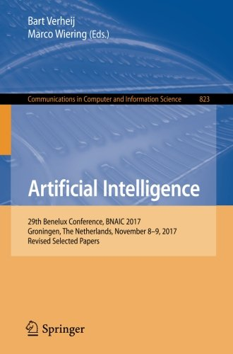 Artificial Intelligence: 29th Benelux Conference, BNAIC 2017, Groningen, The Netherlands, November 8-9, 2017, Revised Selected Papers