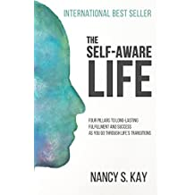 The Self-Aware Life: Four Pillars to Long-Lasting Fulfillment and Success as You Go Through Life's Transitions