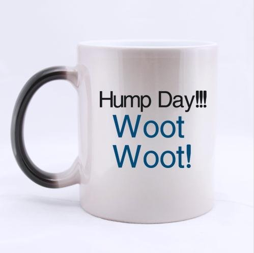 Funny Guys Cup Humor Quotes Hump Day!!! Woot Woot! Tea or Coffee Cup 100% Ceramic 11-Ounce Morphing Mug
