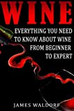 img - for Wine: Everything You Need to About Wine from Beginner to Expert book / textbook / text book