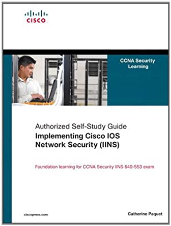 Implementing Cisco IOS Network Security (IINS): (CCNA Security exam  640-553) (Authorized Self-Study Guide)
