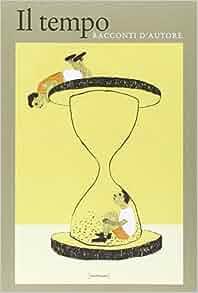 Il tempo. Racconti d'autore: Roversi G.: 9788862081511: Amazon.com
