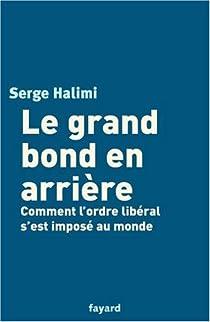 Le grand bond en arrière. Comment l'ordre libéral s'est imposé au monde par Halimi
