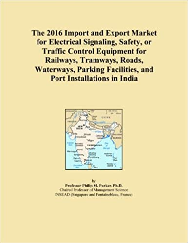 Book The 2016 Import and Export Market for Electrical Signaling, Safety, or Traffic Control Equipment for Railways, Tramways, Roads, Waterways, Parking Facilities, and Port Installations in India