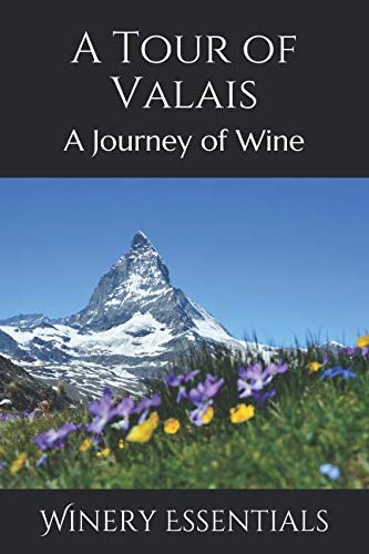 A Tour of Valais: A Journey of Wine by Winery Essentials