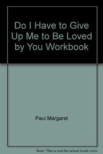 Do I Have to Give Up Me to Be Loved by You?: The Workbook