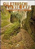 Gli etruschi e le vie cave. Storia, simbologia e leggenda. Ediz. multilingue