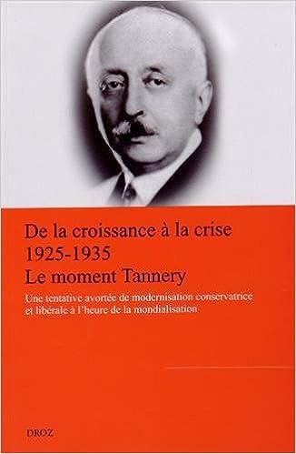 Télécharger en ligne De la croissance à la crise (1925-1935) : le moment Tannery : Une tentative avortée de modernisation conservatrice et libérale à l'heure de la mondialisation pdf