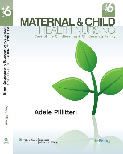 Maternal & Child Health Nursing: Care of the Childbearing & Childrearing Family (Maternal and Child Health Nursi