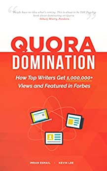 Quora Domination: How Top Writers Get 1,000,000+ Views and Featured in Forbes (Domination Series) by [Esmail, Imran, Lee, Kevin]