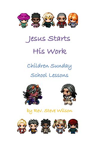 Jesus Starts His Work: Children Sunday School Lessons by [Wilson, Rev. Stephen R.]