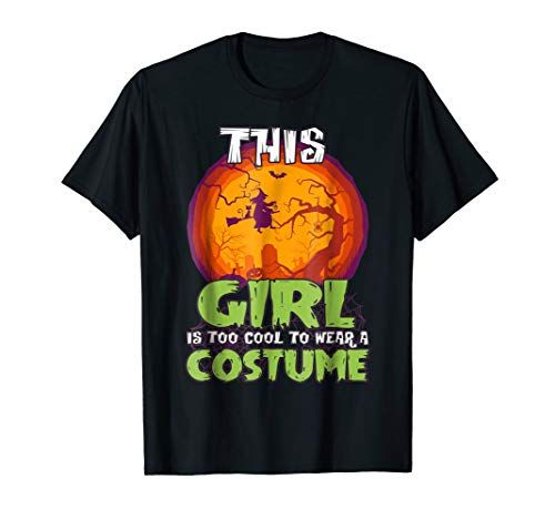 This Girl Is Too Cool To Wear Costume T-shirt Witches Shirts