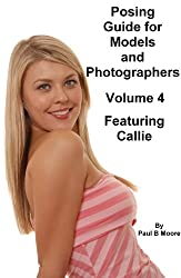 Posing Guide for Models and Photographers - Volume 4 - Featuring Callie (Posing Guides)