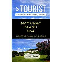 Greater Than a Tourist- Mackinac Island Michigan USA: 50 Travel Tips from a Local