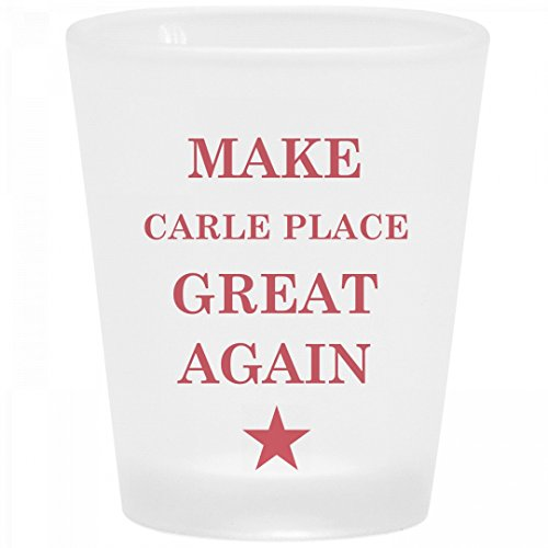 Political Make Carle Place Great Again: Frosted Shot Glass (Party City Carle Place)