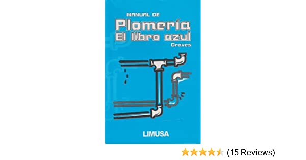 Manual De Plomeria, El Libro Azul / The Pipe Fitters Blue Book (Spanish Edition) Poc Tra by Graves, W. V. (2005) Paperback: Amazon.com: Books