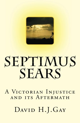Septimus Sears: A Victorian Injustice & its Aftermath by [H.J.Gay, David]