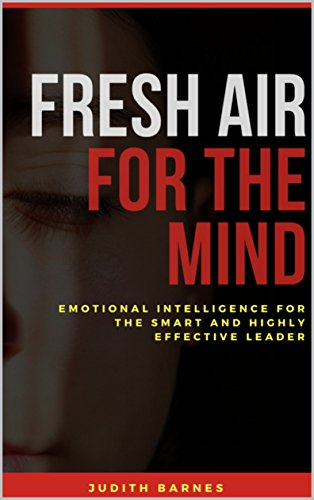 Fresh Air For The Mind: Emotional intelligence for the smart and highly effective leader