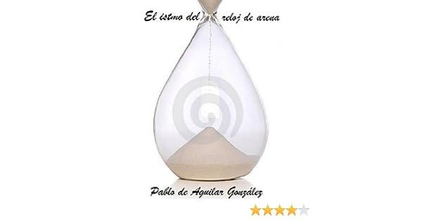 El istmo del reloj de arena (Spanish Edition) - Kindle edition by Pablo de Aguilar González. Literature & Fiction Kindle eBooks @ Amazon.com.