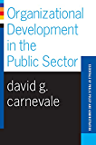 Organizational Development In The Public Sector (Essentials of Public Policy and Administration Series,)