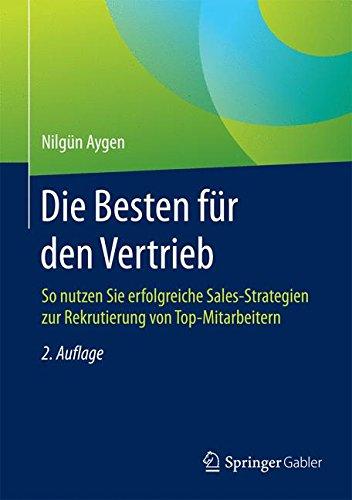 Die Besten für den Vertrieb: So nutzen Sie erfolgreiche Sales-Strategien zur Rekrutierung von Top-Mitarbeitern Gebundenes Buch – 15. April 2015 Nilgün Aygen Springer Gabler 3658043962 Wirtschaft / Werbung