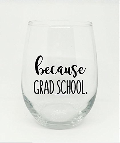Because Grad School Wine Glass Graduation Gift Student Stemless 100% Made In America Students Graduate Program Congratulations