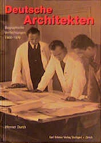 Deutsche Architekten: Biographische Verflechtungen 1900-1970