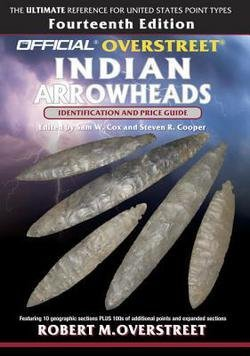 Robert M. Overstreet: The Official Overstreet Identification and Price Guide to Indian Arrowheads, 14th Edition (Paperback); 2015 Edition