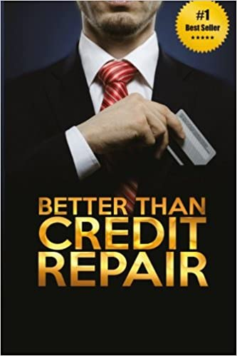 Better Than Credit Repair: The Handbook of Credit Mastery
