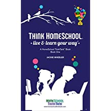 THINK HOMESCHOOL: live & learn your way (A HomeSchool ThinkTank Book Book 1)