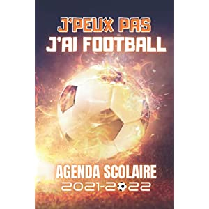 AGENDA SCOLAIRE 2021-2022 J'peux pas j'ai football: Thème Foot primaire collège lycée étudiant pour garçon et fille… 10