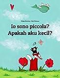 Io sono piccola? Apakah aku kecil?: Libro illustrato per bambini: italiano-indonesiano (Edizione bilingue) (Italian Edition)
