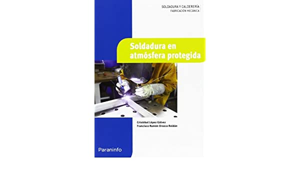 Soldadura en atmósfera protegida: Francisco Ramón, López Gálvez, Cristobal Orozco Roldán: 9788497324441: Amazon.com: Books