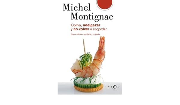 Comer, adelgazar y no volver a engordar: Michel Montignac: 9788496599147: Amazon.com: Books