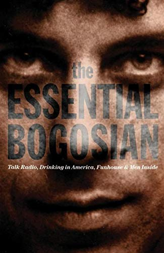 The Essential Bogosian: Talk Radio, Drinking in America, FunHouse and Men Inside
