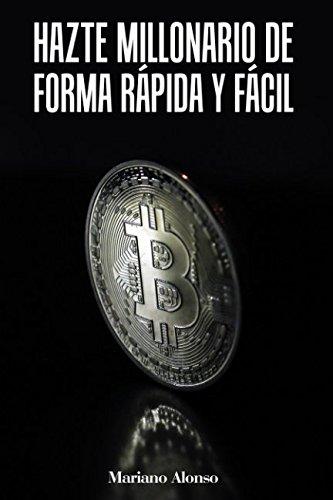 Hazte millonario de forma rápida y fácil (Spanish Edition)