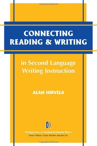 Connecting Reading & Writing in Second Language Writing Instruction (The Michigan Series on Teaching Multilingual Writers)