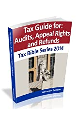 Tax Guide for Audits, Appeal Rights and Refunds 2014 (Tax Bible Series)