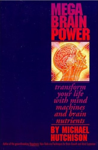 (Mega Brain Power: Transform Your Life With Mind Machines and Brain Nutrients )